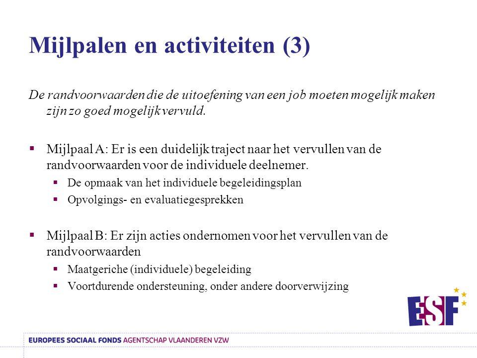 Mijlpalen en activiteiten (3) De randvoorwaarden die de uitoefening van een job moeten mogelijk maken zijn zo goed mogelijk vervuld.  Mijlpaal A: Er
