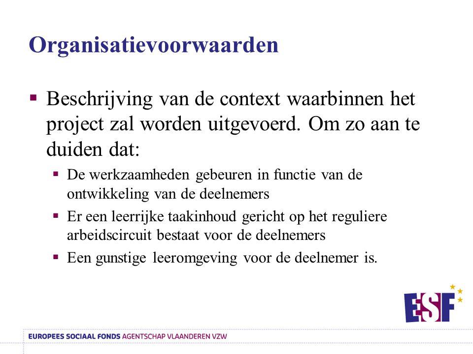 Organisatievoorwaarden  Beschrijving van de context waarbinnen het project zal worden uitgevoerd. Om zo aan te duiden dat:  De werkzaamheden gebeure