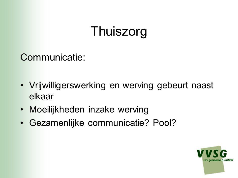 Thuiszorg Communicatie: Vrijwilligerswerking en werving gebeurt naast elkaar Moeilijkheden inzake werving Gezamenlijke communicatie.