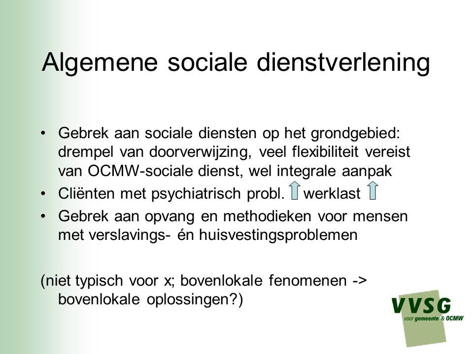 Algemene sociale dienstverlening Gebrek aan sociale diensten op het grondgebied: drempel van doorverwijzing, veel flexibiliteit vereist van OCMW-sociale dienst, wel integrale aanpak Cliënten met psychiatrisch probl.