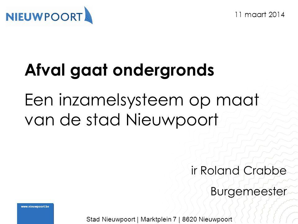 Stad Nieuwpoort | Marktplein 7 | 8620 Nieuwpoort www.nieuwpoort.be Afval gaat ondergronds Een inzamelsysteem op maat van de stad Nieuwpoort ir Roland