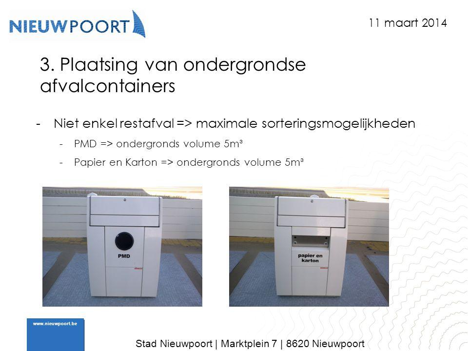 Stad Nieuwpoort | Marktplein 7 | 8620 Nieuwpoort www.nieuwpoort.be 3. Plaatsing van ondergrondse afvalcontainers -Niet enkel restafval => maximale sor