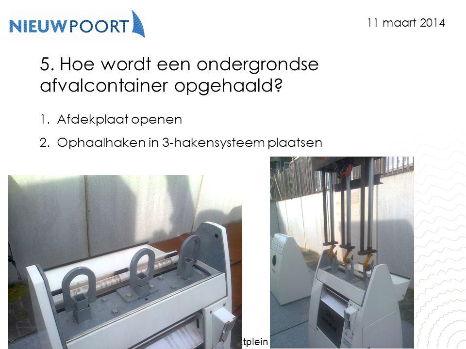 Stad Nieuwpoort | Marktplein 7 | 8620 Nieuwpoort www.nieuwpoort.be 5. Hoe wordt een ondergrondse afvalcontainer opgehaald? 1.Afdekplaat openen 2.Ophaa