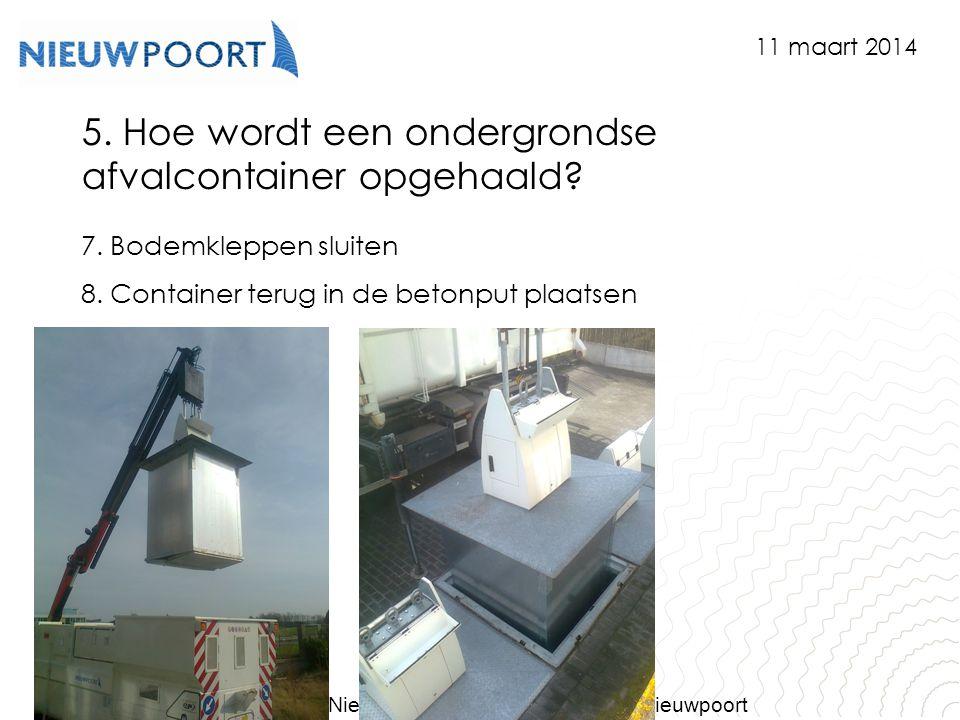 Stad Nieuwpoort | Marktplein 7 | 8620 Nieuwpoort www.nieuwpoort.be 5. Hoe wordt een ondergrondse afvalcontainer opgehaald? 7. Bodemkleppen sluiten 8.
