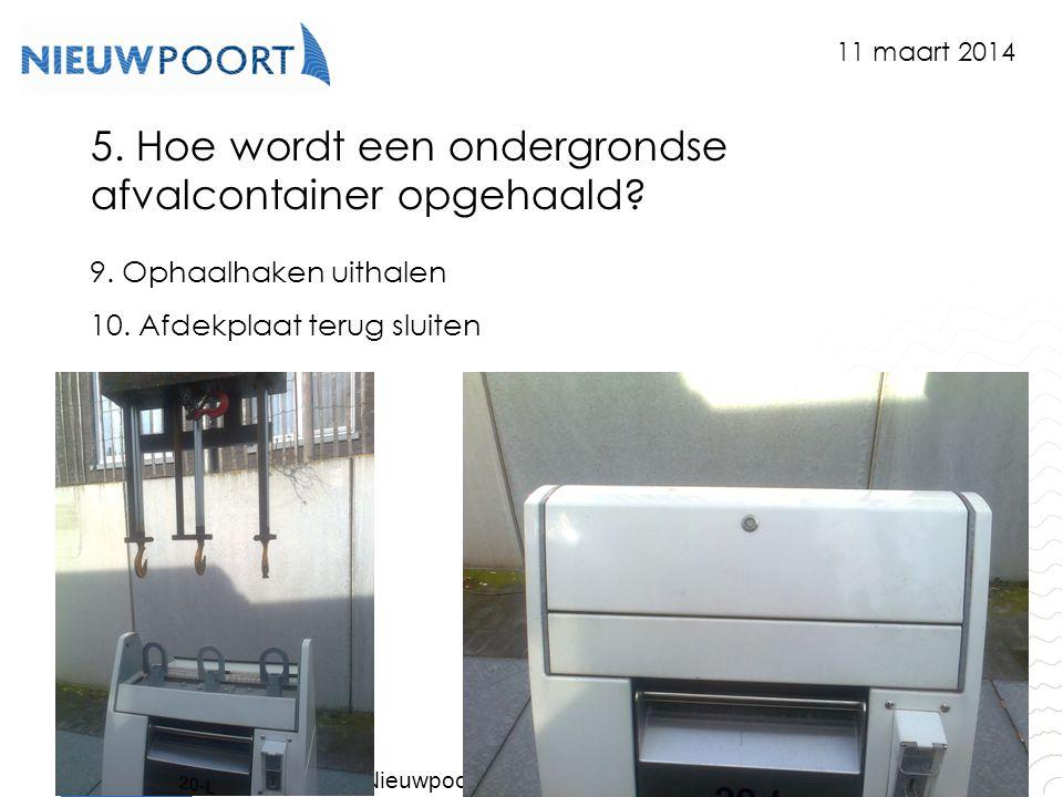 Stad Nieuwpoort | Marktplein 7 | 8620 Nieuwpoort www.nieuwpoort.be 5. Hoe wordt een ondergrondse afvalcontainer opgehaald? 9. Ophaalhaken uithalen 10.
