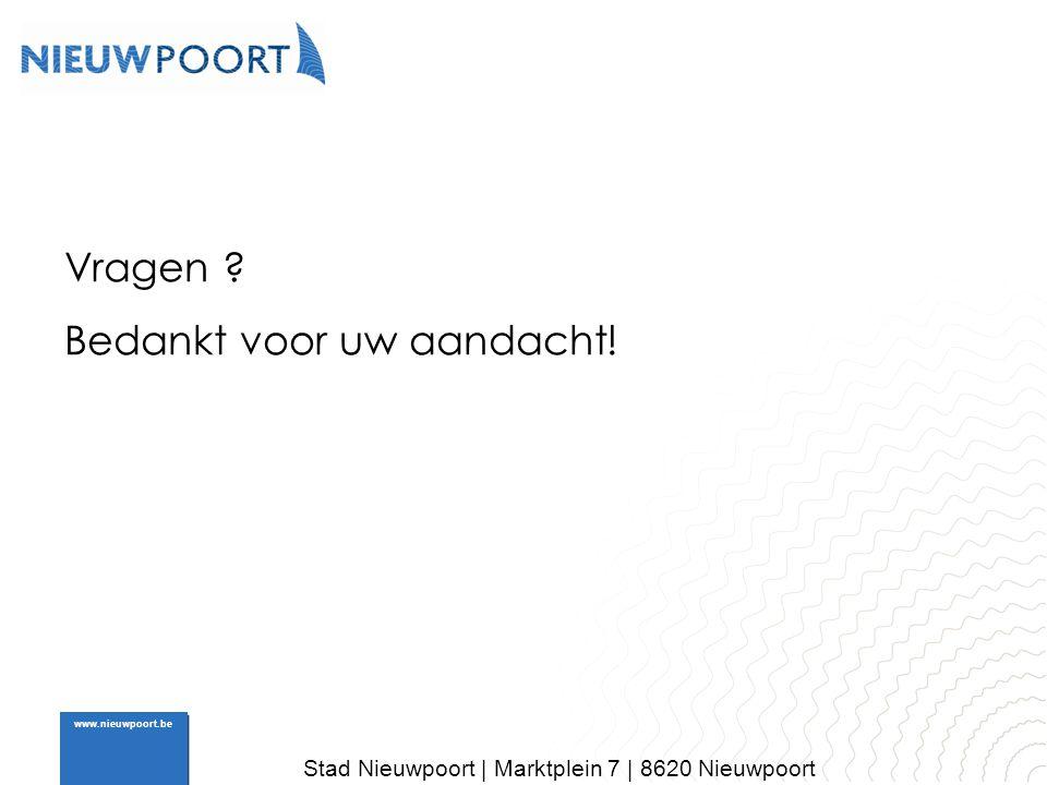 Stad Nieuwpoort | Marktplein 7 | 8620 Nieuwpoort www.nieuwpoort.be Vragen ? Bedankt voor uw aandacht!