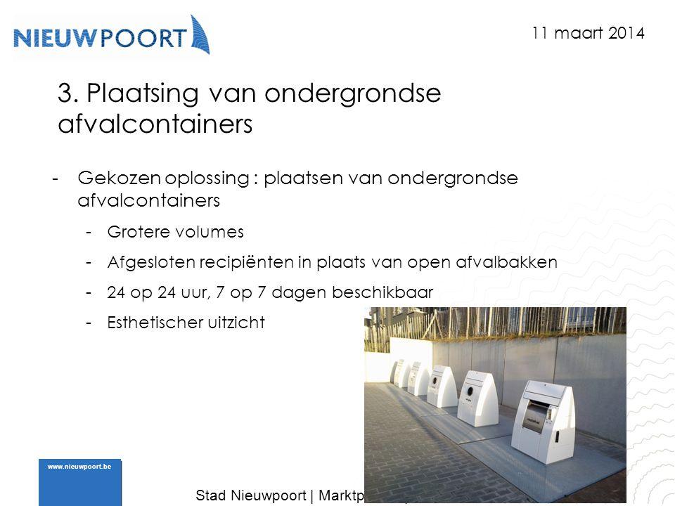 Stad Nieuwpoort | Marktplein 7 | 8620 Nieuwpoort www.nieuwpoort.be 3. Plaatsing van ondergrondse afvalcontainers -Gekozen oplossing : plaatsen van ond