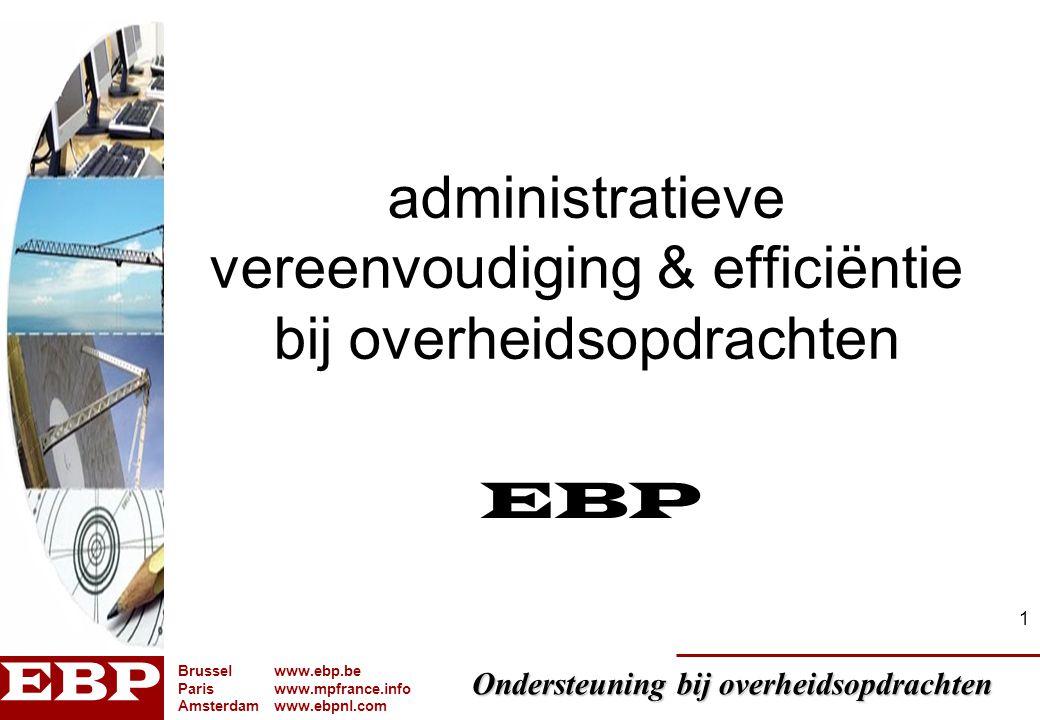 Ondersteuning bij overheidsopdrachten Brusselwww.ebp.be Pariswww.mpfrance.info Amsterdamwww.ebpnl.com 2 Overzicht Administratieve vereenvoudiging .