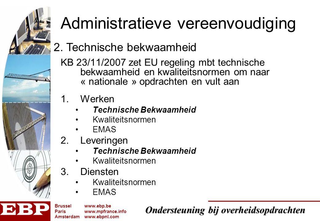 Ondersteuning bij overheidsopdrachten Brusselwww.ebp.be Pariswww.mpfrance.info Amsterdamwww.ebpnl.com Administratieve vereenvoudiging KB 23/11/2007 ze