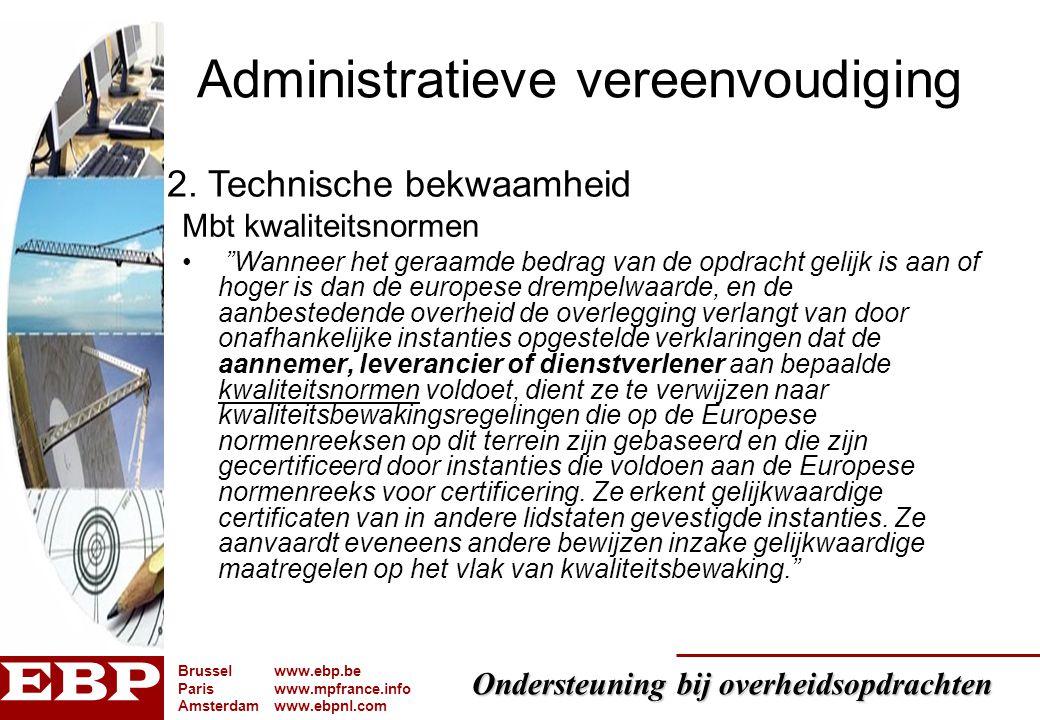 Ondersteuning bij overheidsopdrachten Brusselwww.ebp.be Pariswww.mpfrance.info Amsterdamwww.ebpnl.com Administratieve vereenvoudiging Mbt kwaliteitsno