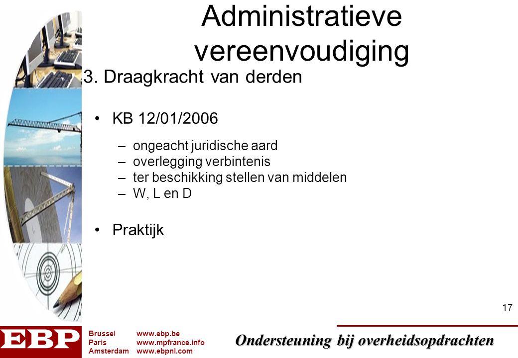 Ondersteuning bij overheidsopdrachten Brusselwww.ebp.be Pariswww.mpfrance.info Amsterdamwww.ebpnl.com 17 Administratieve vereenvoudiging KB 12/01/2006