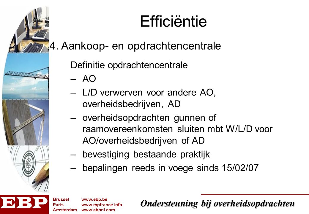 Ondersteuning bij overheidsopdrachten Brusselwww.ebp.be Pariswww.mpfrance.info Amsterdamwww.ebpnl.com Efficiëntie Definitie opdrachtencentrale –AO –L/