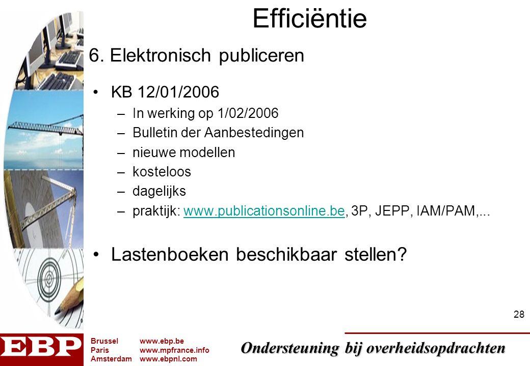 Ondersteuning bij overheidsopdrachten Brusselwww.ebp.be Pariswww.mpfrance.info Amsterdamwww.ebpnl.com 28 Efficiëntie KB 12/01/2006 –In werking op 1/02