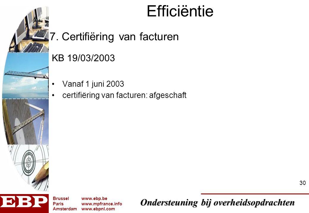 Ondersteuning bij overheidsopdrachten Brusselwww.ebp.be Pariswww.mpfrance.info Amsterdamwww.ebpnl.com 30 Efficiëntie KB 19/03/2003 Vanaf 1 juni 2003 c