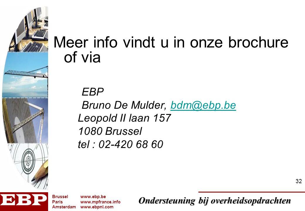 Ondersteuning bij overheidsopdrachten Brusselwww.ebp.be Pariswww.mpfrance.info Amsterdamwww.ebpnl.com 32 Meer info vindt u in onze brochure of via EBP