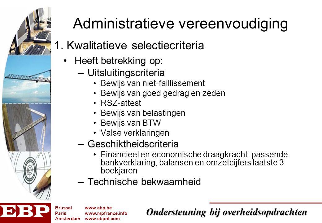 Ondersteuning bij overheidsopdrachten Brusselwww.ebp.be Pariswww.mpfrance.info Amsterdamwww.ebpnl.com 6 Administratieve vereenvoudiging Wat moet u als bestuur zelf opvragen .