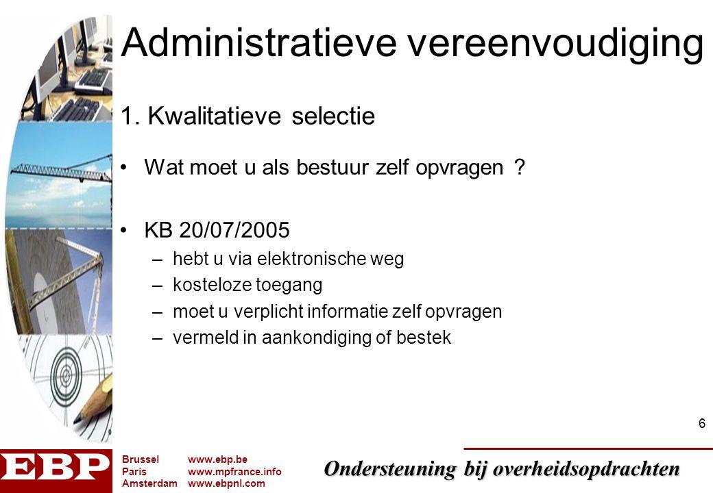 Ondersteuning bij overheidsopdrachten Brusselwww.ebp.be Pariswww.mpfrance.info Amsterdamwww.ebpnl.com 6 Administratieve vereenvoudiging Wat moet u als