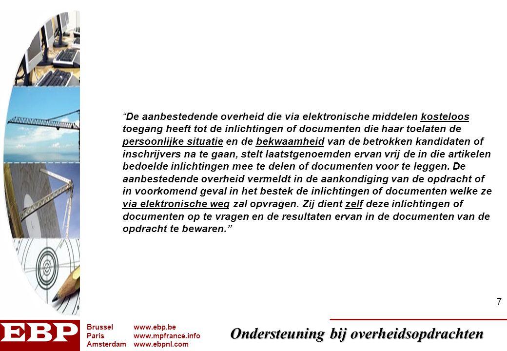 Ondersteuning bij overheidsopdrachten Brusselwww.ebp.be Pariswww.mpfrance.info Amsterdamwww.ebpnl.com 28 Efficiëntie KB 12/01/2006 –In werking op 1/02/2006 –Bulletin der Aanbestedingen –nieuwe modellen –kosteloos –dagelijks –praktijk: www.publicationsonline.be, 3P, JEPP, IAM/PAM,...www.publicationsonline.be Lastenboeken beschikbaar stellen.