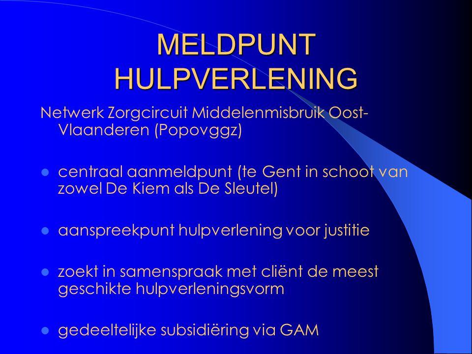 MELDPUNT HULPVERLENING Netwerk Zorgcircuit Middelenmisbruik Oost- Vlaanderen (Popovggz) centraal aanmeldpunt (te Gent in schoot van zowel De Kiem als