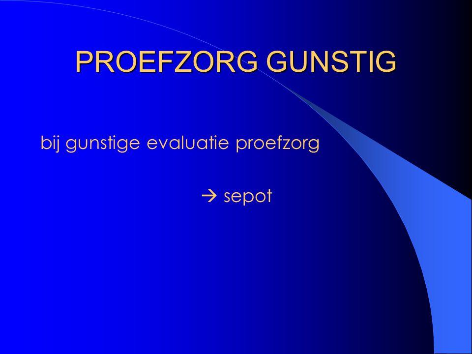 PROEFZORG GUNSTIG bij gunstige evaluatie proefzorg  sepot