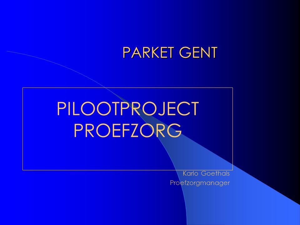 PARKET GENT PILOOTPROJECT PROEFZORG Karlo Goethals Proefzorgmanager