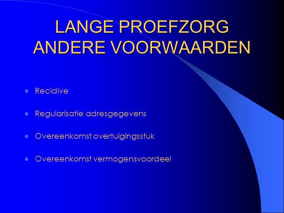 LANGE PROEFZORG ANDERE VOORWAARDEN Recidive Regularisatie adresgegevens Overeenkomst overtuigingsstuk Overeenkomst vermogensvoordeel