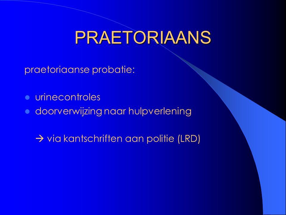 PRAETORIAANS praetoriaanse probatie: urinecontroles doorverwijzing naar hulpverlening  via kantschriften aan politie (LRD)