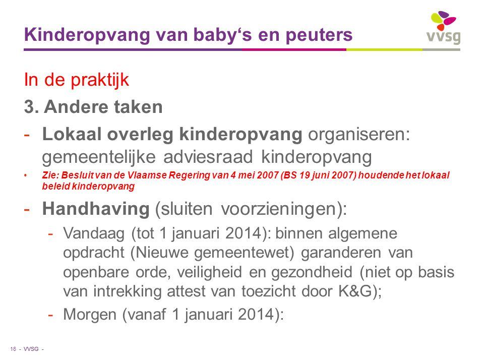 VVSG - Kinderopvang van baby's en peuters 16 - In de praktijk 3. Andere taken -Lokaal overleg kinderopvang organiseren: gemeentelijke adviesraad kinde