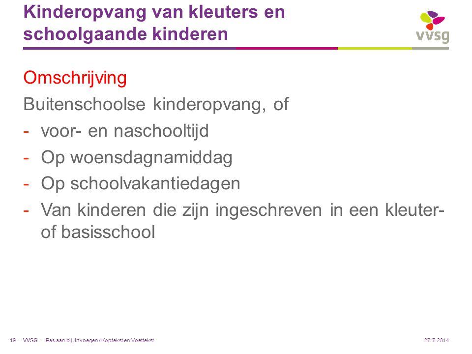VVSG - Kinderopvang van kleuters en schoolgaande kinderen Omschrijving Buitenschoolse kinderopvang, of -voor- en naschooltijd -Op woensdagnamiddag -Op