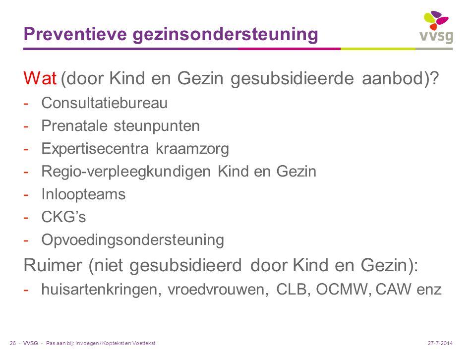 VVSG - Preventieve gezinsondersteuning Wat (door Kind en Gezin gesubsidieerde aanbod)? -Consultatiebureau -Prenatale steunpunten -Expertisecentra kraa