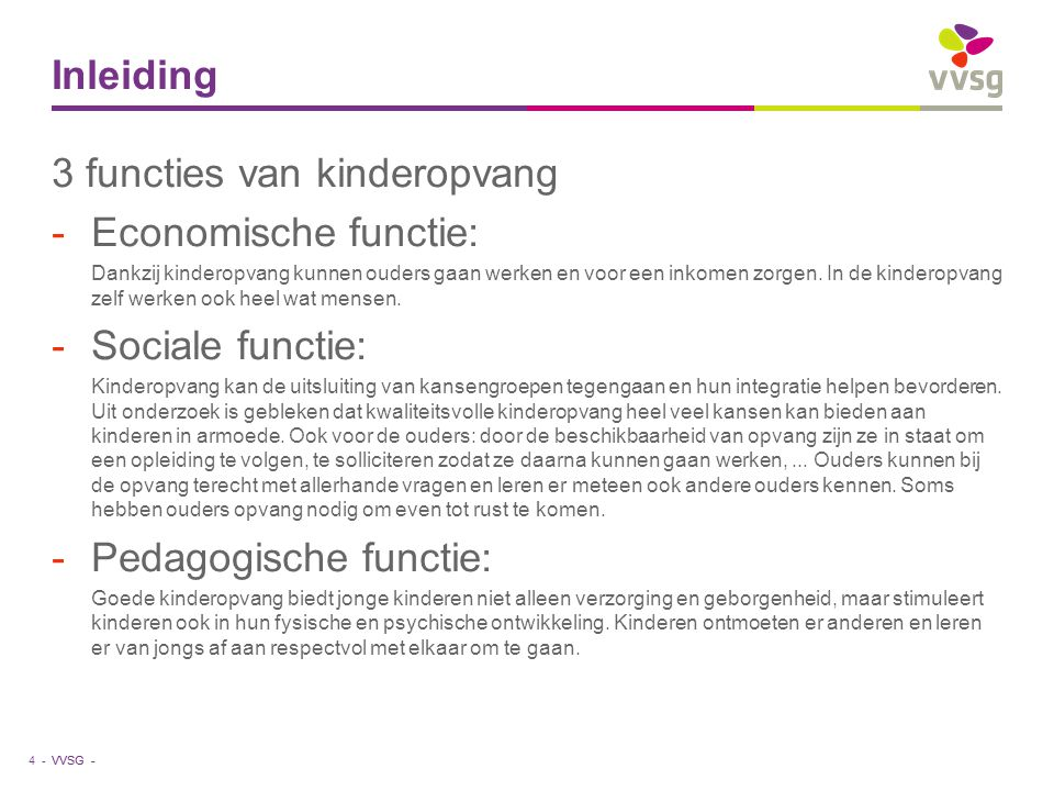 VVSG - Inleiding 4 - 3 functies van kinderopvang -Economische functie: Dankzij kinderopvang kunnen ouders gaan werken en voor een inkomen zorgen. In d