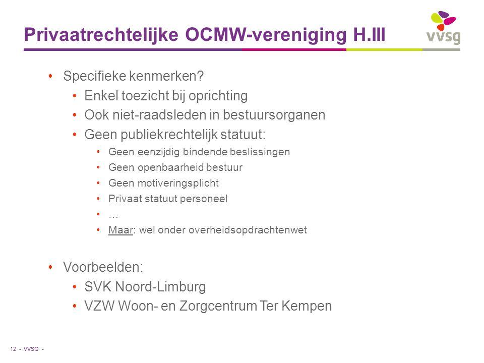 VVSG - Privaatrechtelijke OCMW-vereniging H.III Specifieke kenmerken? Enkel toezicht bij oprichting Ook niet-raadsleden in bestuursorganen Geen publie