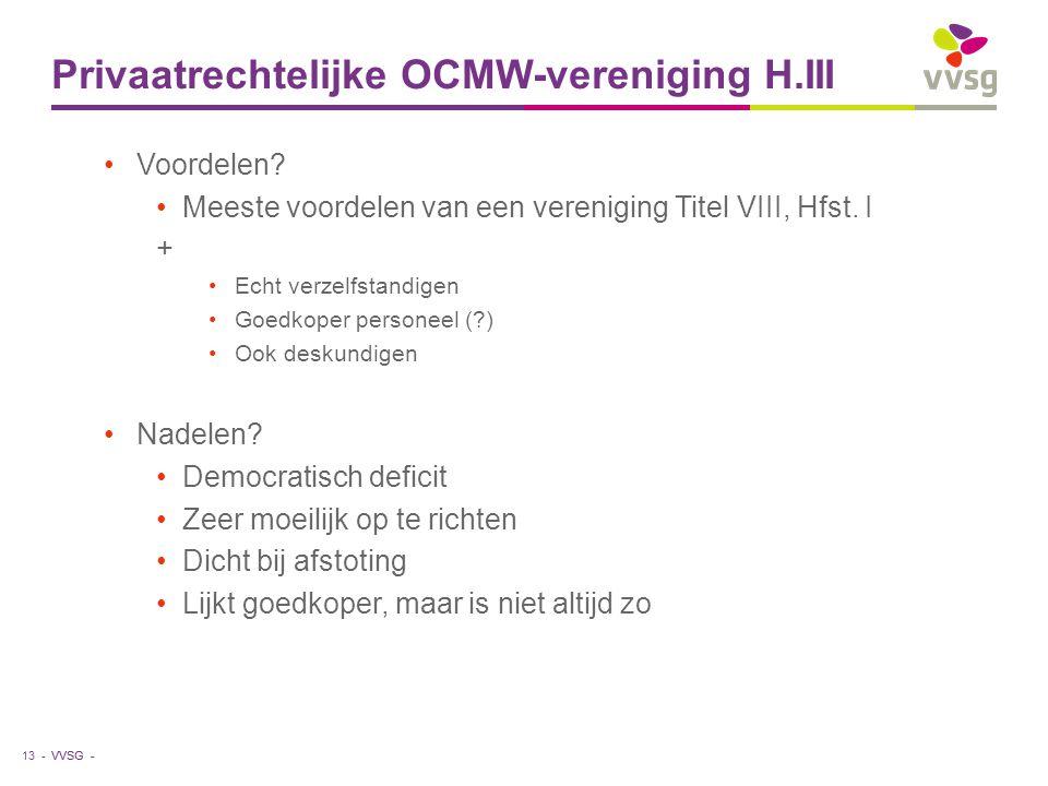 VVSG - Privaatrechtelijke OCMW-vereniging H.III Voordelen? Meeste voordelen van een vereniging Titel VIII, Hfst. I + Echt verzelfstandigen Goedkoper p