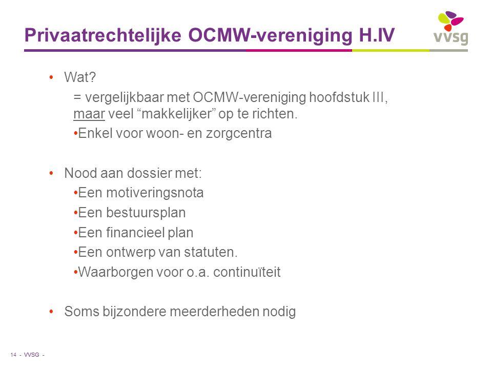 """VVSG - Privaatrechtelijke OCMW-vereniging H.IV Wat? = vergelijkbaar met OCMW-vereniging hoofdstuk III, maar veel """"makkelijker"""" op te richten. Enkel vo"""