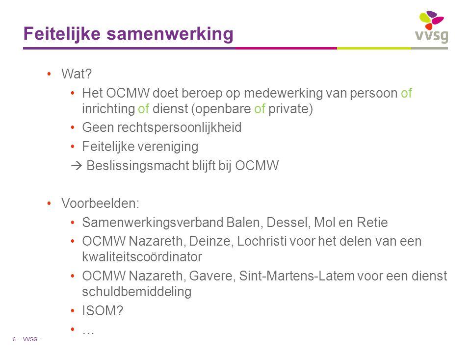 VVSG - Feitelijke samenwerking Wat? Het OCMW doet beroep op medewerking van persoon of inrichting of dienst (openbare of private) Geen rechtspersoonli