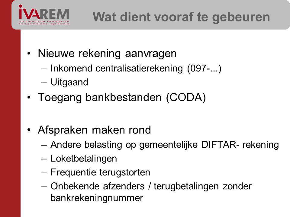 Wat dient vooraf te gebeuren Nieuwe rekening aanvragen –Inkomend centralisatierekening (097-...) –Uitgaand Toegang bankbestanden (CODA) Afspraken make