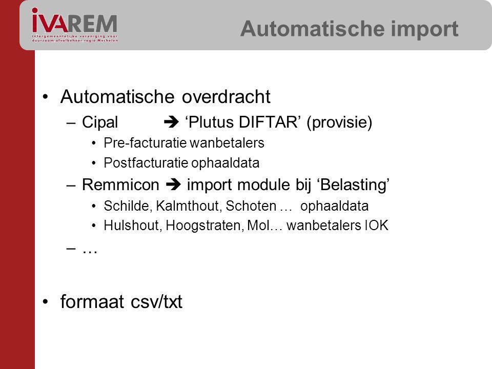 Automatische import Automatische overdracht –Cipal  'Plutus DIFTAR' (provisie) Pre-facturatie wanbetalers Postfacturatie ophaaldata –Remmicon  impor