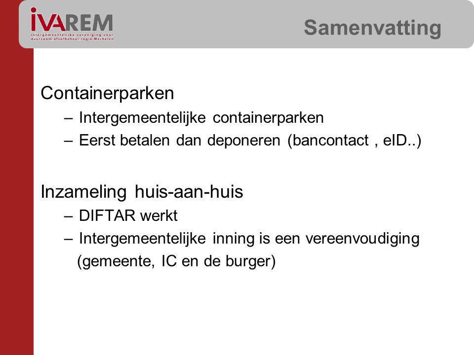 Samenvatting Containerparken –Intergemeentelijke containerparken –Eerst betalen dan deponeren (bancontact, eID..) Inzameling huis-aan-huis –DIFTAR wer
