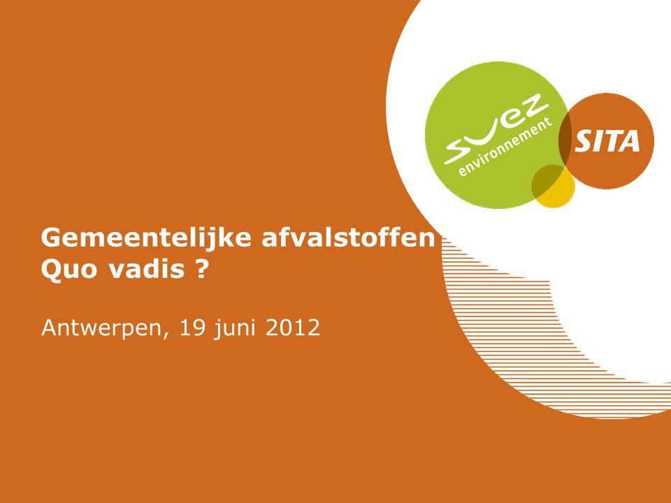 Gemeentelijke afvalstoffen Quo vadis ? Antwerpen, 19 juni 2012