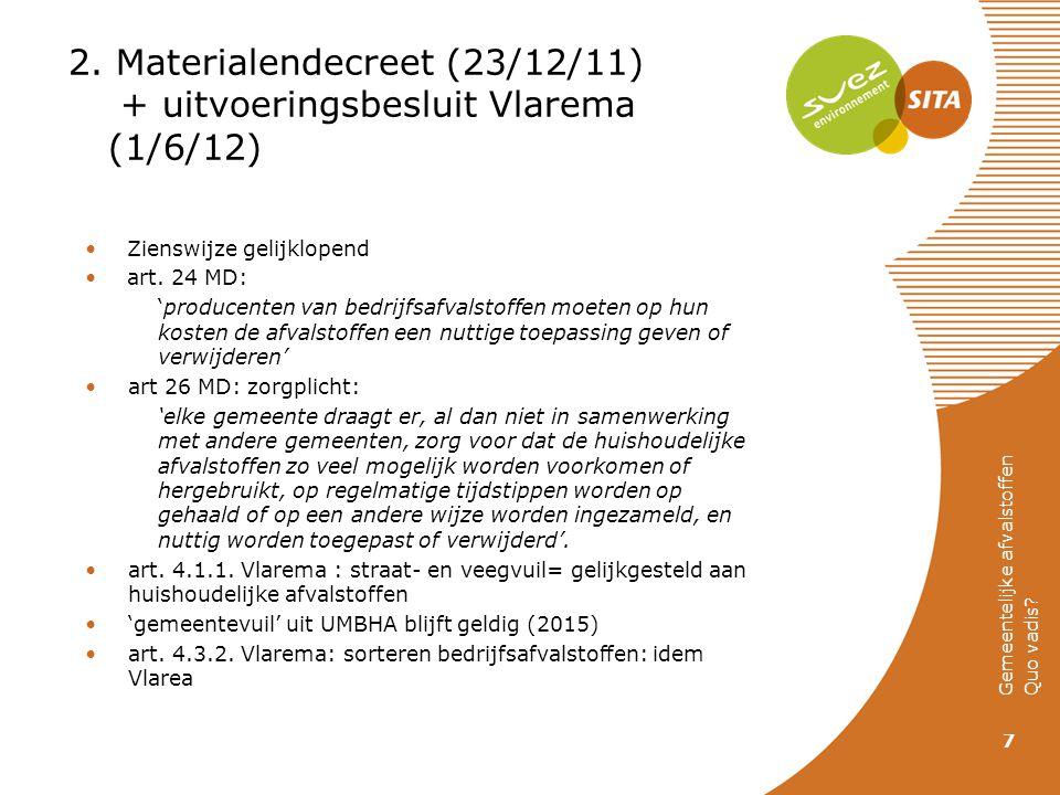 2. Materialendecreet (23/12/11) + uitvoeringsbesluit Vlarema (1/6/12) Zienswijze gelijklopend art. 24 MD: 'producenten van bedrijfsafvalstoffen moeten