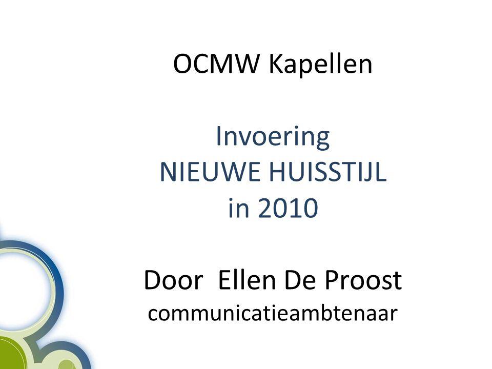 OCMW Kapellen Invoering NIEUWE HUISSTIJL in 2010 Door Ellen De Proost communicatieambtenaar