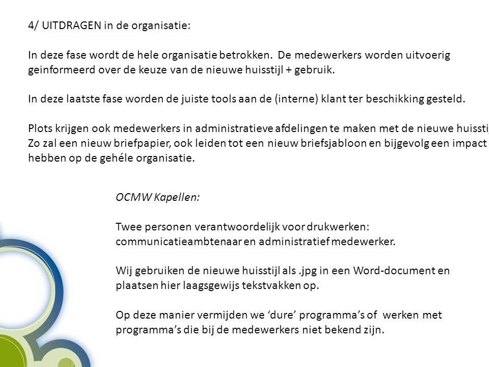 OCMW Kapellen: Twee personen verantwoordelijk voor drukwerken: communicatieambtenaar en administratief medewerker. Wij gebruiken de nieuwe huisstijl a