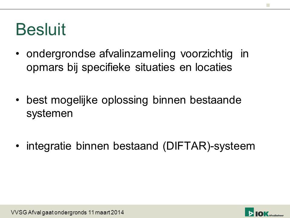 ondergrondse afvalinzameling voorzichtig in opmars bij specifieke situaties en locaties best mogelijke oplossing binnen bestaande systemen integratie binnen bestaand (DIFTAR)-systeem Besluit VVSG Afval gaat ondergronds 11 maart 2014