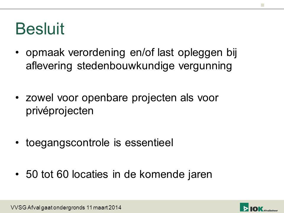 opmaak verordening en/of last opleggen bij aflevering stedenbouwkundige vergunning zowel voor openbare projecten als voor privéprojecten toegangscontrole is essentieel 50 tot 60 locaties in de komende jaren Besluit VVSG Afval gaat ondergronds 11 maart 2014