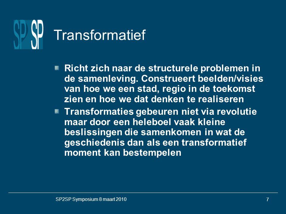 SP2SP Symposium 8 maart 2010 7 Transformatief Richt zich naar de structurele problemen in de samenleving.