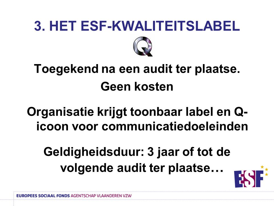 Toegekend na een audit ter plaatse. Geen kosten Organisatie krijgt toonbaar label en Q- icoon voor communicatiedoeleinden Geldigheidsduur: 3 jaar of t