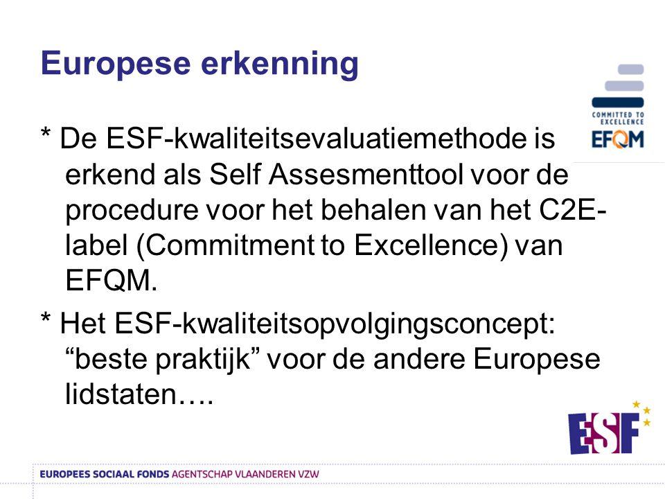 Europese erkenning * De ESF-kwaliteitsevaluatiemethode is erkend als Self Assesmenttool voor de procedure voor het behalen van het C2E- label (Commitment to Excellence) van EFQM.