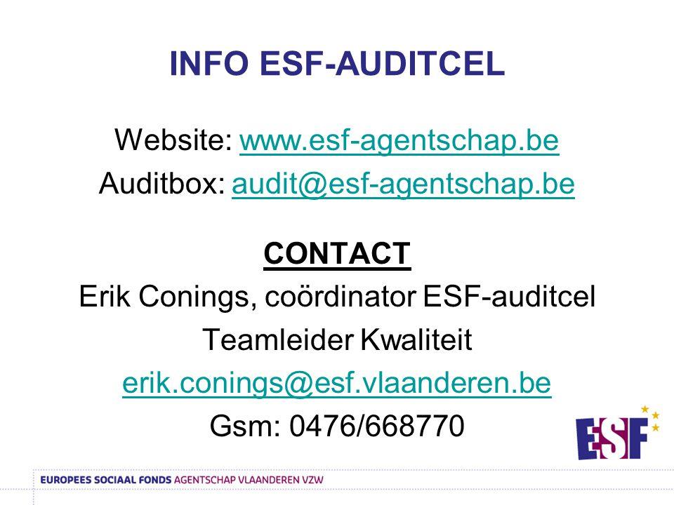 INFO ESF-AUDITCEL Website: www.esf-agentschap.bewww.esf-agentschap.be Auditbox: audit@esf-agentschap.beaudit@esf-agentschap.be CONTACT Erik Conings, coördinator ESF-auditcel Teamleider Kwaliteit erik.conings@esf.vlaanderen.be Gsm: 0476/668770