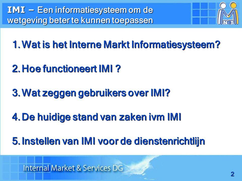 2 IMI – Een informatiesysteem om de wetgeving beter te kunnen toepassen 1.Wat is het Interne Markt Informatiesysteem.
