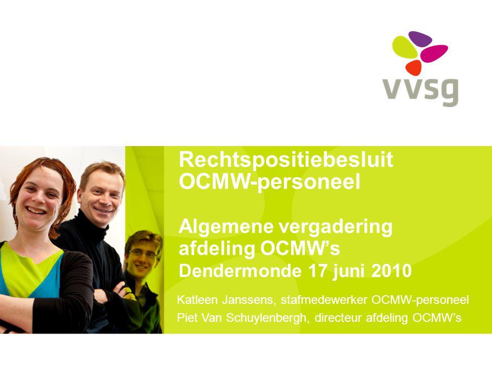 Rechtspositiebesluit OCMW-personeel Algemene vergadering afdeling OCMW's Dendermonde 17 juni 2010 Katleen Janssens, stafmedewerker OCMW-personeel Piet Van Schuylenbergh, directeur afdeling OCMW's